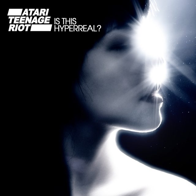 "Atari Teenage Riot, ""Is This Hyperreal?"""