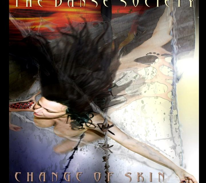 "The Danse Society, ""Change Of Skin"""