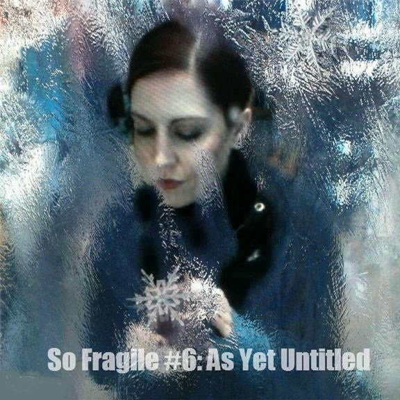 So Fragile #6: As Yet Untitled