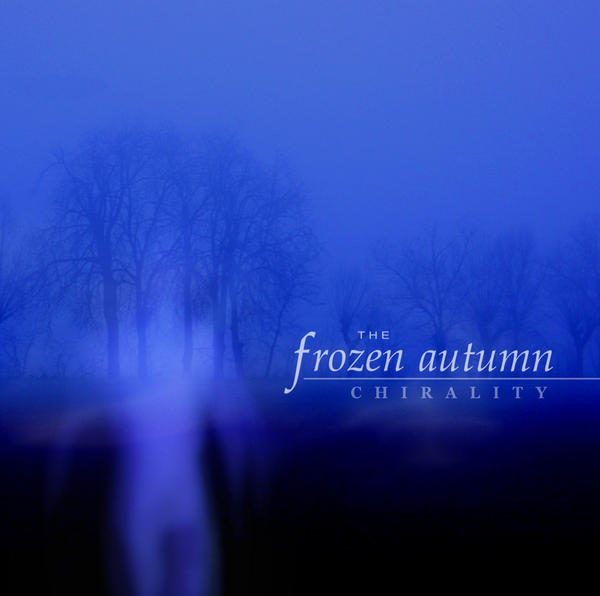 """The Frozen Autumn, """"Chirality"""""""
