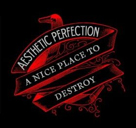 """End to End: Aesthetic Perfection, """"A Nice Place to Destroy"""""""