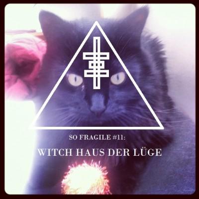 So Fragile #11: Witch Haus der Lüge