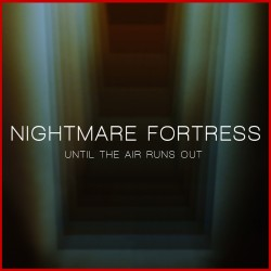 Nightmare Fortress - Until The Air Runs Out