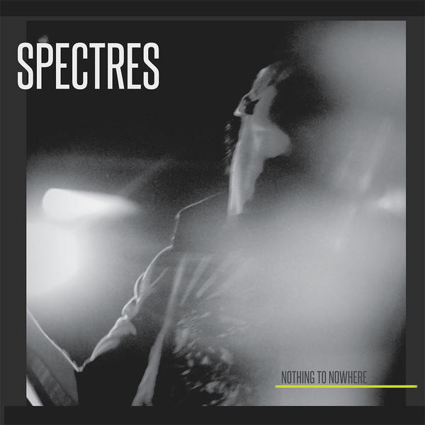 "Spectres, ""Nothing To Nowhere"""