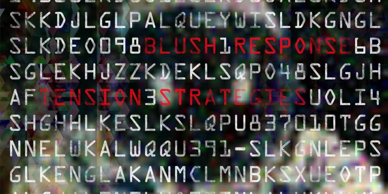 """Blush Response, """"Tension Strategies"""""""