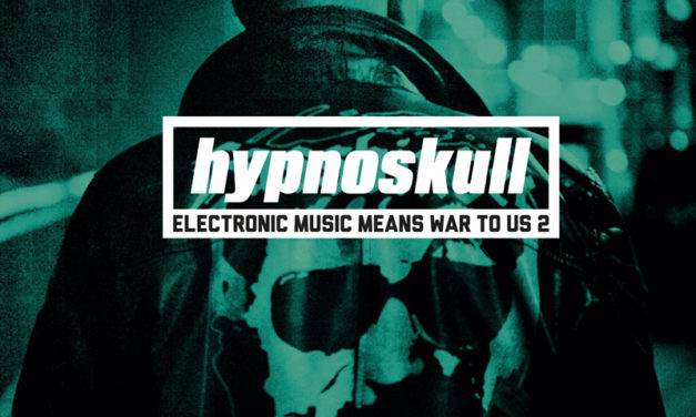 """Hypnoskull, """"Electronic Music Means War To Us 2"""""""