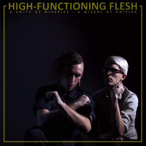 "High-Functioning Flesh, ""A Misery of Unities – A Unity of Miseries"""
