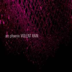 Ars Phoenix - Violent Rain
