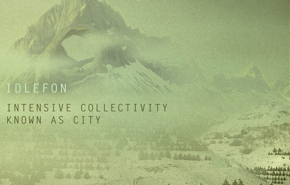"""Idlefon, """"Intensive Collectivity Known As City"""""""