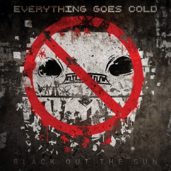 Everything Goes Cold - Black Out The Sun