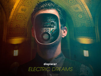 "Displacer, ""Electric Dreams"""