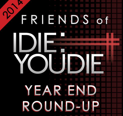 Friends of I Die: You Die Year End Round Up 2014