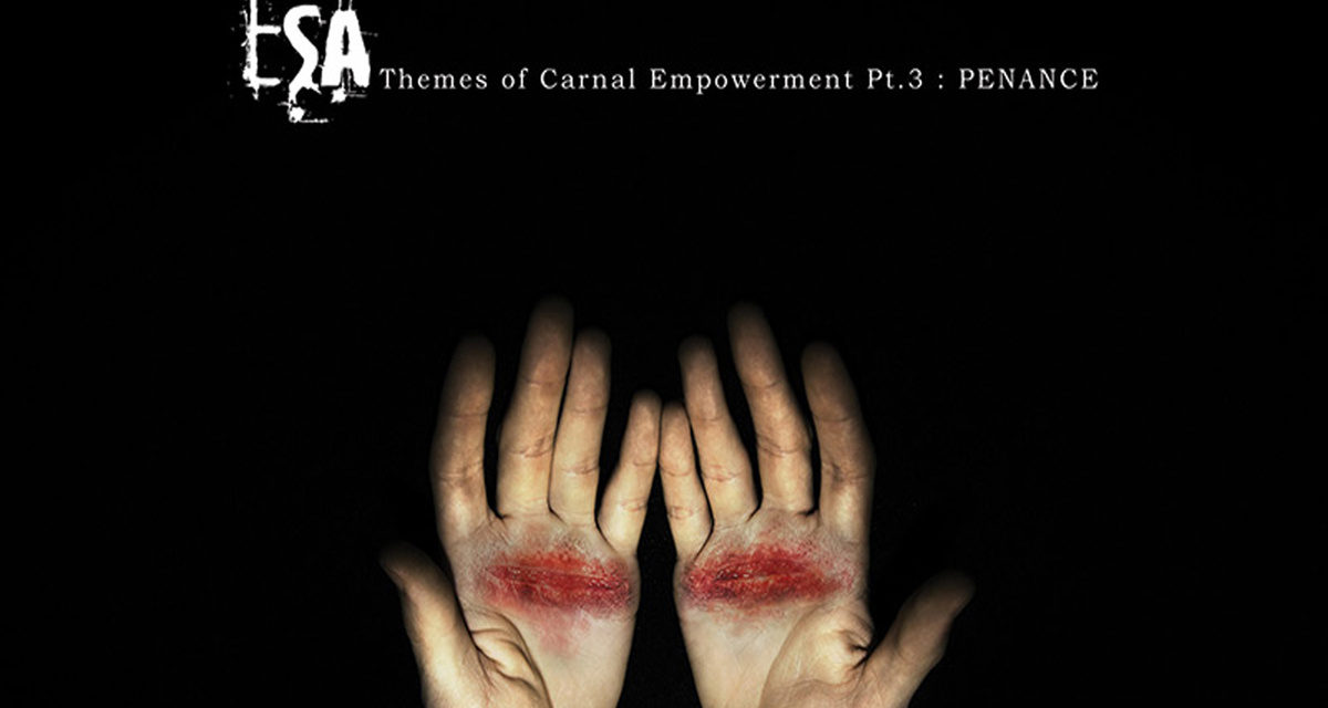 "ESA, ""Themes of Carnal Empowerment Pt.3: Penance"""
