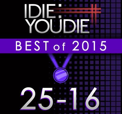 I DIE: YOU DIE'S TOP 25 OF 2015: 25-16