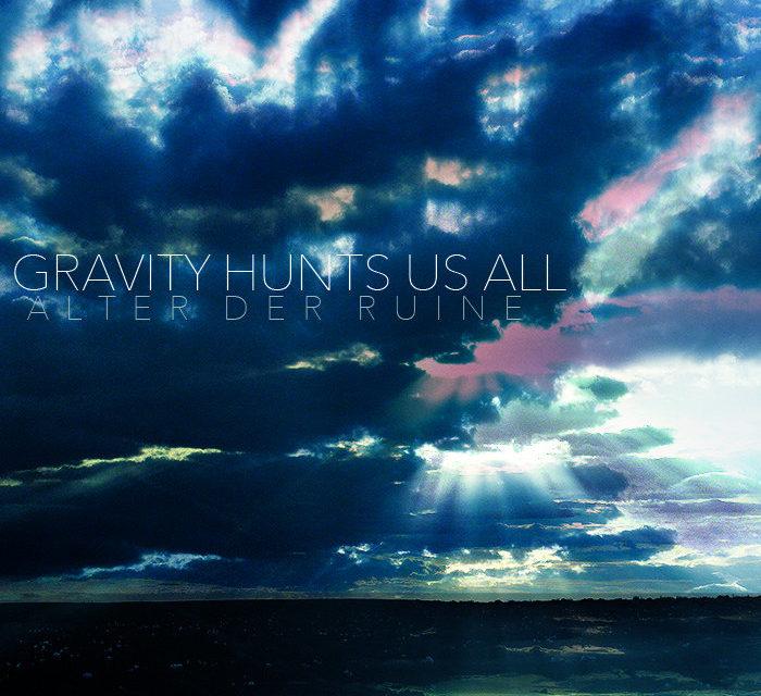 "Alter Der Ruine, ""Gravity Hunts Us All"""