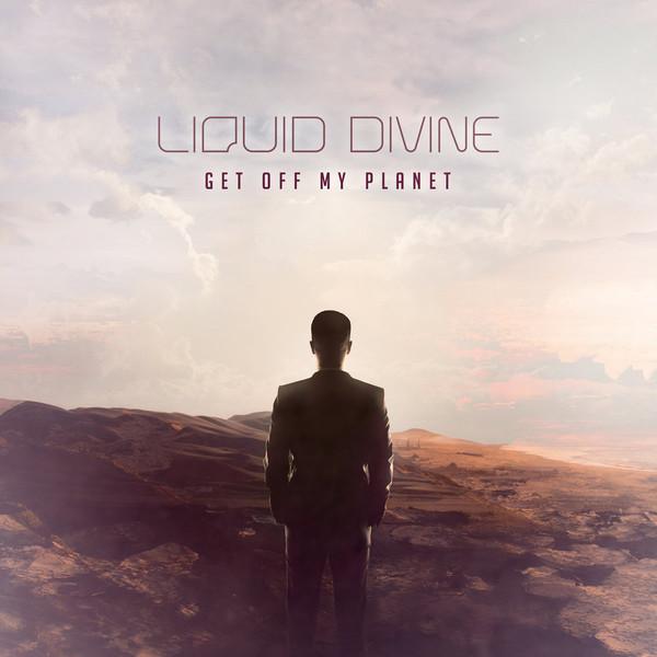 "Liquid Divine, ""Get Off My Planet"""