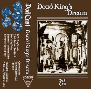 Pod Cast - Dead King's Dream