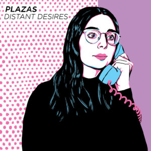 PLAZAS - Distant Desires