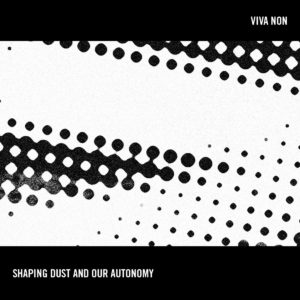 Viva Non - Shaping Dust And Our Autonomy