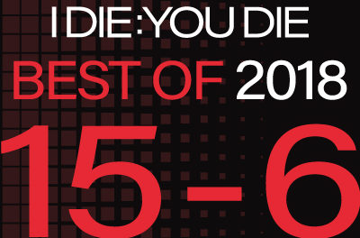 I Die: You Die Best of 2018: 15-6