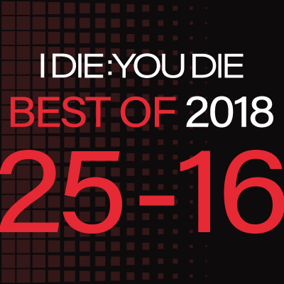 I Die: You Die Best of 2018: 25-16