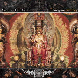 Worms Of The Earth - Anāgāmi Redux