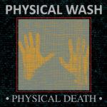 "Physical Wash, ""Physical Death"""