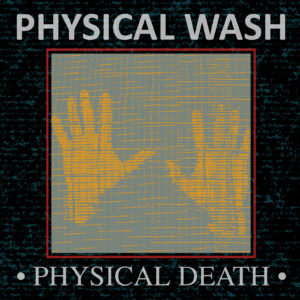 Physical Wash - Physical Death